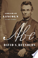 Review: Abe: Abraham Lincoln and his Times by David S. Reynolds